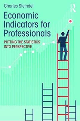 Economic Indicators for Professionals Charles Steindel 9781138559257