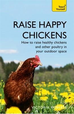Raise Happy Chickens Victoria Roberts 9781473679481