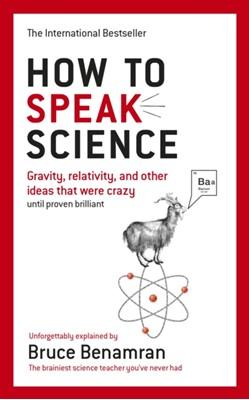 How to Speak Science Bruce Benamran 9780753548806