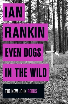 Even Dogs in the Wild Ian Rankin 9781409159360
