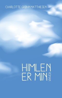 Himlen er min Charlotte Grøhn Matthiesen 9788793678385