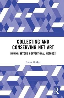 Collecting and Conserving Net Art Annet (University of Amsterdam Dekker 9780815382416