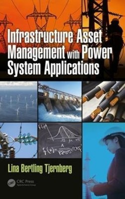 Infrastructure Asset Management with Power System Applications Lina Bertling (KTH Royal Institute of Technology Tjernberg 9781498708678