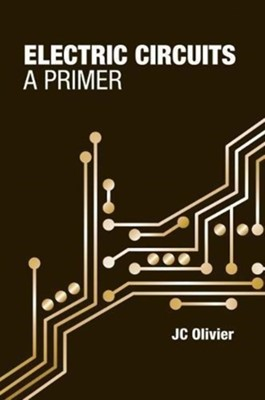 Electric Circuits: A Primer JC Olivier 9781630815493