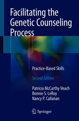 Facilitating the Genetic Counseling Process Bonnie S. LeRoy, Patricia McCarthy Veach, Nancy P. Callanan 9783319747989