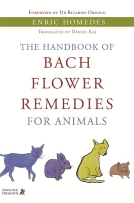 The Handbook of Bach Flower Remedies for Animals Enric Homedes 9781848190757