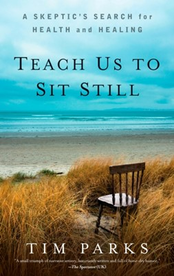 Teach Us To Sit Still Tim Parks 9781609614485