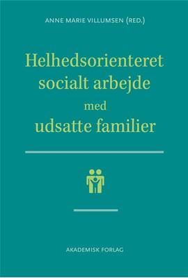 Helhedsorienteret socialt arbejde med udsatte familier Anne Marie Villumsen 9788750051947