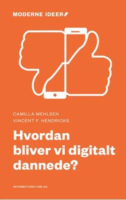 Hvordan bliver vi digitalt dannede? Vincent F. Hendricks, Camilla Mehlsen 9788775145812