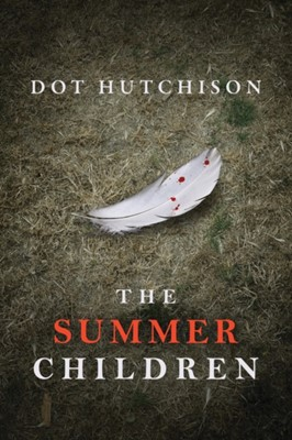 The Summer Children Dot Hutchison 9781542049887