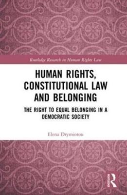 Human Rights, Constitutional Law and Belonging Elena (Neapolis University Pafos Drymiotou, Elena Drymiotou 9781138298903