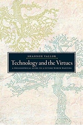Technology and the Virtues Shannon (S.J. Professor in the Department of Philosophy Vallor 9780190905286