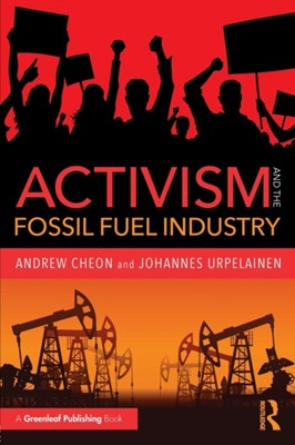 Activism and the Fossil Fuel Industry Johannes Urpelainen, Andrew Cheon 9781783537549