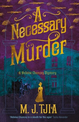 A Necessary Murder (The Heloise Chancey Mysteries Book 2) M.J. Tjia 9781787198791