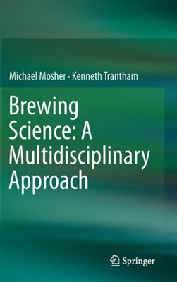 Brewing Science: A Multidisciplinary Approach Kenneth Trantham, Michael Mosher 9783319463933