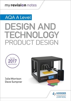 My Revision Notes: AQA A Level Design and Technology: Product Design Julia Morrison, Dave Sumpner 9781510432291