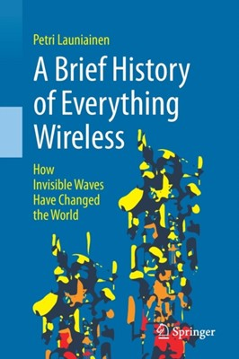 A Brief History of Everything Wireless Petri Launiainen 9783319789095