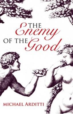 The Enemy of the Good Michael Arditti 9781906413620