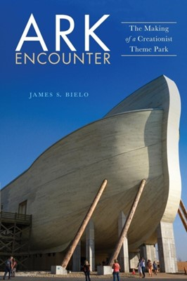 Ark Encounter James S. Bielo 9781479842797