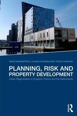 Planning, Risk and Property Development Claudio de Magalhaes, Roelof Verhage, Nikos Karadimitriou 9780415481113