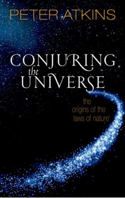 Conjuring the Universe Peter (Fellow of Lincoln College Oxford) Atkins 9780198813378