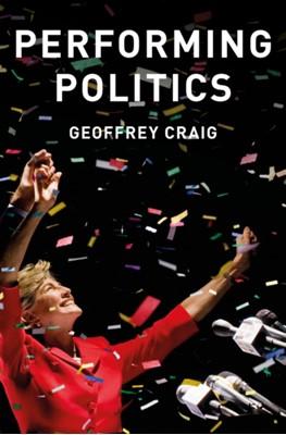 Performing Politics: Media Interviews, Debates and Press Conferences Geoffrey Craig 9780745689623