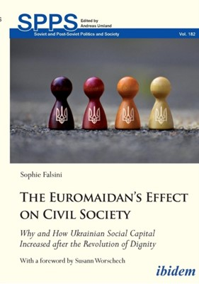 The Euromaidan's Effect on Civil Society - Why and How Ukrainian Social Capital Increased after the Revolution of Dignity Sophie Falsini, Susann Worschech 9783838211312