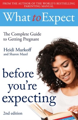 What to Expect: Before You're Expecting 2nd Edition Heidi Murkoff 9781471175305