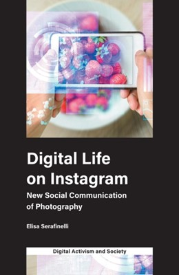 Digital Life on Instagram Elisa Serafinelli 9781787564985