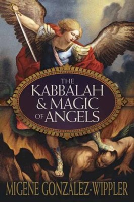 The Kabbalah and Magic of Angels Migene Gonzalez-Wippler 9780738728469