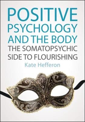 Positive Psychology and the Body: The somatopsychic side to flourishing Kate Hefferon 9780335247714