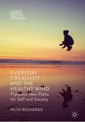 Everyday Creativity and the Healthy Mind Ruth Richards 9781137557650