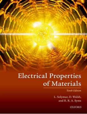 Electrical Properties of Materials Laszlo (Department of Electrical and Electronic Engineering Solymar, Richard R. A. (Department of Electrical and Electronic Engineering Syms, Donald (Department of Engineering Science Walsh 9780198829959