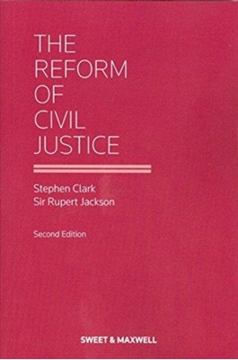 The Reform of Civil Justice Stephen Clark, The Right Hon Sir Rupert Jackson 9780414067035