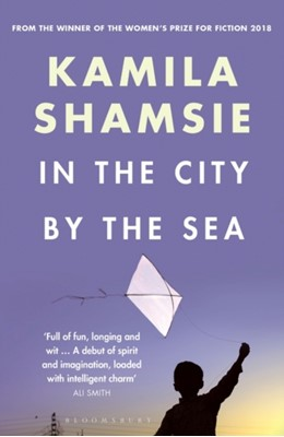 In the City by the Sea Kamila Shamsie 9781526607836