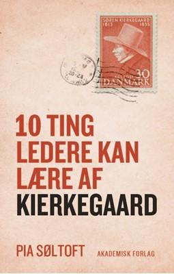 10 ting ledere kan lære af Kierkegaard Pia Søltoft 9788750051718