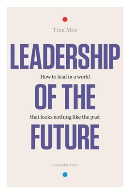 Leadership of the Future Tina Moe 9788797073100