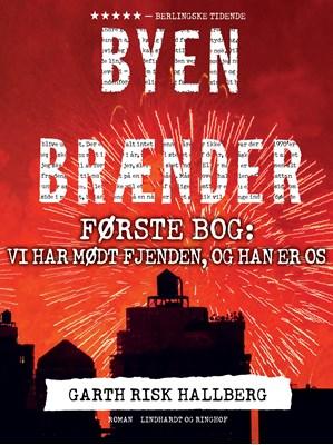 Byen brænder - Første bog: Vi har mødt fjenden, og han er os Garth Risk Hallberg 9788711659700