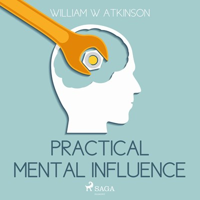 Practical Mental Influence William W Atkinson 9788711676028