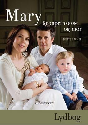 Mary - Kronprinsesse og mor Mette Bacher 9788764504217