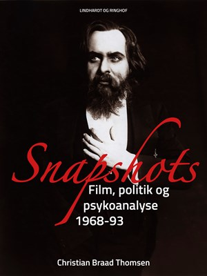 Snapshots. Film, politik og psykoanalyse 1968-93 Christian Braad Thomsen 9788711873052