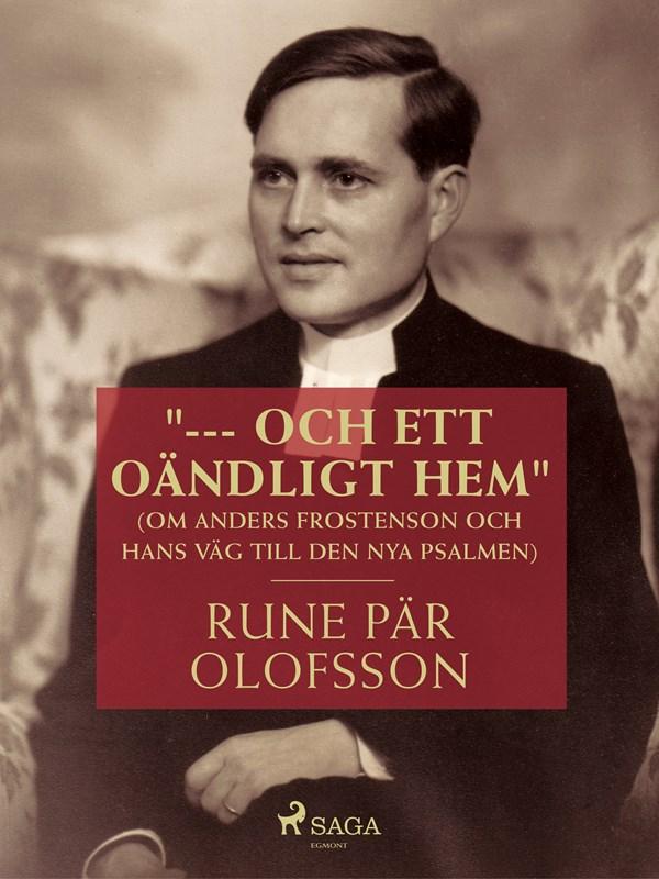 """""""--- och ett oändligt hem"""" (om Anders Frostenson och hans väg till den nya psalmen) af Rune Pär Olofsson - Bøger hos Plusbog.dk"""
