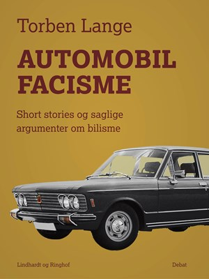 Automobilfacisme. Short stories og saglige argumenter om bilisme Torben Lange 9788711780688