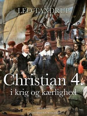 Christian 4. i krig og kærlighed Leo Tandrup 9788711738269