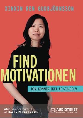 Find motivationen - den kommer ikke af sig selv Xinxin Ren Gudbjörnsson 9788711579312