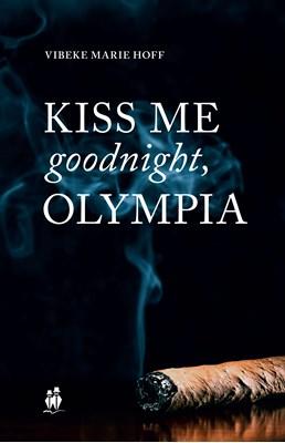 Kiss me good night, Olympia! Vibeke Marie Hoff 9788797040157