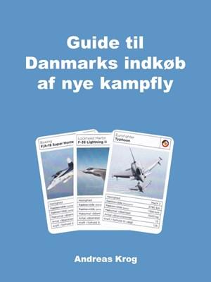 Guide til Danmarks indkøb af nye kampfly Andreas Krog 9788799800728