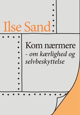 Kom nærmere – om kærlighed og selvbeskyttelse Ilse Sand 9788792683069