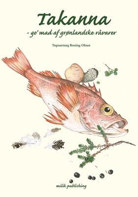 Takanna - go' mad af grønlandske råvarer Tupaarnaq Rosing Olsen 9788792790774