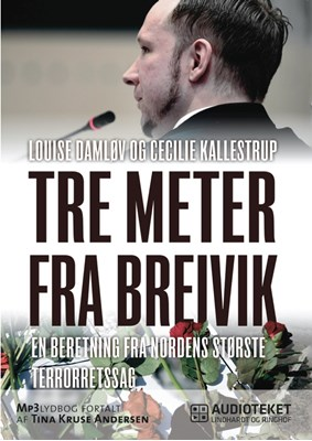 Tre meter fra Breivik - en beretning fra Nordens største terrorretsag Cecilie Kallestrup, Louise Damløv 9788711597743
